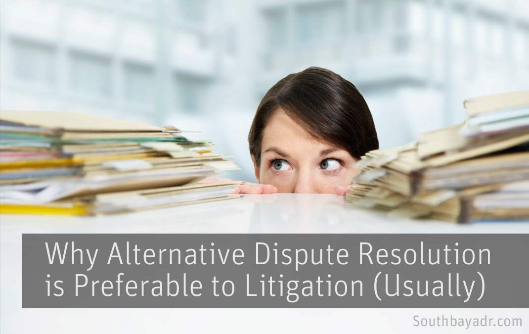 Why Alternative Dispute Resolution is Preferable to Litigation (Usually)
